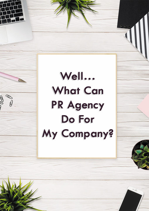 Well… What Can PR Agency Do For My Company?