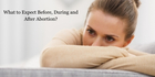 What Should You Expect Before, During, and After an Abortion?